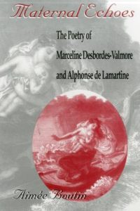 Maternal Echoes: The Poetry of Marceline Desbordes-Valmore and Alphonse de Lamartine