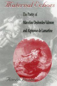 Maternal Echoes: The Poetry of Marceline Desbordes-Valmore and Alphonse de Lamartine