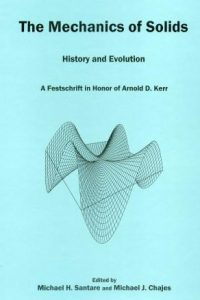 The Mechanics of Solids, History and Evolution: A Festschrift in Honor of Arnold D. Kerr