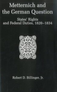 Cover: Metternich and the German Question: States' Rights and Federal Duties, 1820-1834