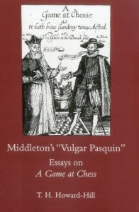 "Cover: Middleton's ""Vulgar Pasquin"": Essays on A Game at Chess"