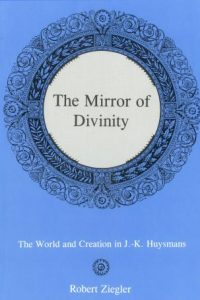 The Mirror of Divinity: The World and Creation in J.-K. Huysmans