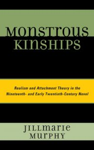 Cover: Monstrous Kinships: Realism and Attachment Theory in the Nineteenth- and Early Twentieth-Century Novel