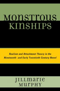 Monstrous Kinships: Realism and Attachment Theory in the Nineteenth- and Early Twentieth-Century Novel