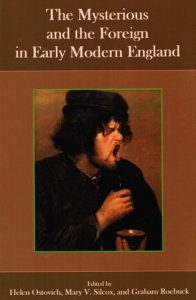 Cover: The Mysterious and the Foreign in Early Modern England
