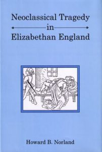 Cover: Neoclassical Tragedy in Elizabethan England
