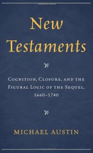 Cover: New Testaments: Cognition, Closure, and the Figural Logic of the Sequel, 1660–1740