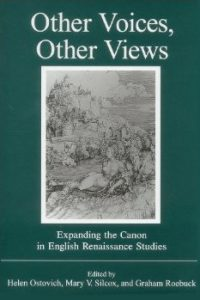 Other Voices, Other Views: Expanding the Canon in English Renaissance Studies