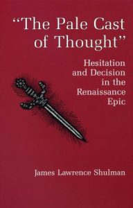 "Cover: ""The Pale Cast of Thought"": Hesitation and Decision in the Renaissance Epic"