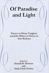 Of Paradise and Light: Essays on Henry Vaughan and John Milton in Honor of Alan Rudrum