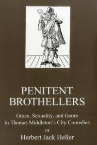 Penitent Brothellers: Grace, Sexuality, and Genre in Thomas Middleton's City Comedies