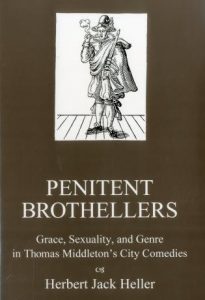 Cover: Penitent Brothellers: Grace, Sexuality, and Genre in Thomas Middleton's City Comedies