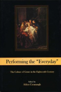 "Performing the ""Everyday"": The Culture of Genre in the Eighteenth Century"