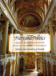 Cover: Piety and Politics: Imaging Divine Kingship in Louis XIV's Chapel at Versailles