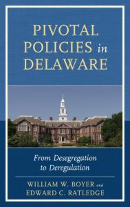 Cover: Pivotal Policies in Delaware: From Desegregation to Deregulation