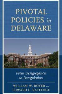 Pivotal Policies in Delaware: From Desegregation to Deregulation