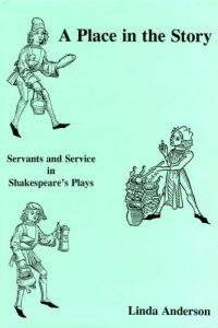 A Place in the Story: Servants and Service in Shakespeare's Plays