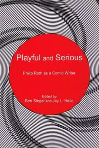 Playful and Serious: Philip Roth as a Comic Writer