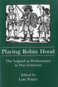 Playing Robin Hood: The Legend as Performance in Five Centuries