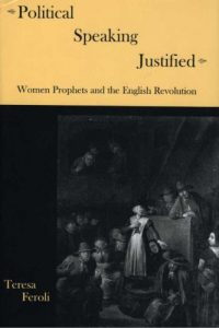 Political Speaking Justified: Women Prophets and the English Revolution