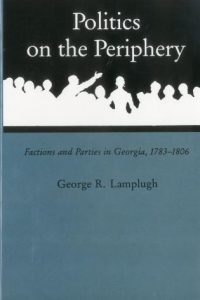 Politics on the Periphery: Factions and Parties in Georgia, 1783-1806