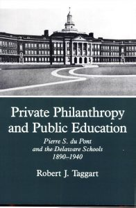 Cover: Private Philanthropy and Public Education: Pierre S. du Pont and the Delaware Schools, 1890-1940