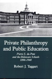 Private Philanthropy and Public Education: Pierre S. du Pont and the Delaware Schools, 1890-1940