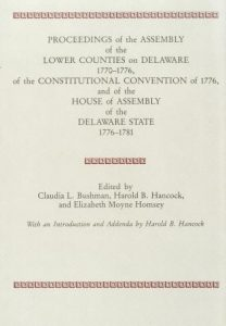 Cover: PROCEEDINGS of the ASSEMBLY of the LOWER COUNTIES on DELAWARE 1770-1776, of the CONSTITUTIONAL CONVENTION of 1776, and of the HOUSE of ASSEMBLY of the DELAWARE STATE 1776-1781 (Volume 1)