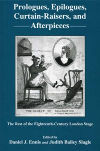Prologues, Epilogues, Curtain-Raisers, and Afterpieces: The Rest of the Eighteenth-Century London Stage