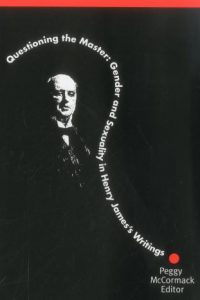 Questioning the Master: Gender and Sexuality in Henry James's Writing