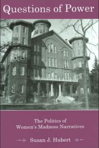 Questions of Power: The Politics of Women's Madness Narratives
