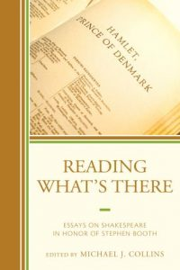 Cover: Reading What's There: Essays on Shakespeare in Honor of Stephen Booth