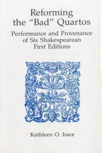 """Cover: Reforming the """"Bad"""" Quartos: Performance and Provenance of Six Shakespearean First Editions"""