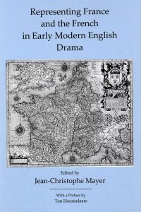 Representing France and the French in Early Modern English Drama