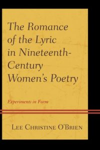 The Romance of the Lyric in Nineteenth-Century Women's Poetry: Experiments in Form