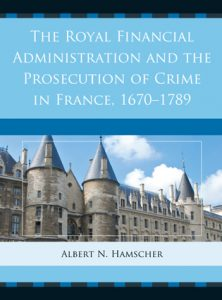 Cover: The Royal Financial Administration and the Prosecution of Crime in France, 1670-1789