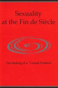 "Sexuality at the Fin de Siècle: The Making of a ""Central Problem"""