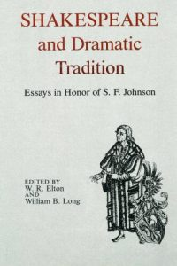 Shakespeare and Dramatic Tradition: Essays in Honor of S. F. Johnson