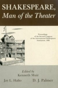 Shakespeare, Man of the Theater: Proceedings of the Second Congress of the International Shakespeare Association, 1981