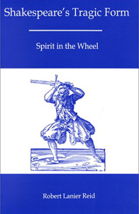 Shakespeare's Tragic Form: Spirit in the Wheel