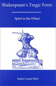 Shakespeare's Tragic Form: Spirit in the Wheel