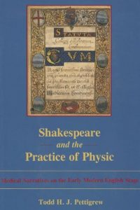 Shakespeare and the Practice of Physic: Medical Narratives on the Early Modern English Stage