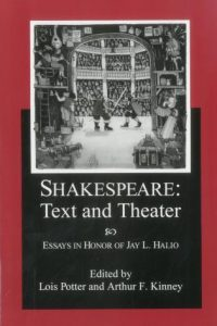 Shakespeare: Text and Theater Essays in Honor of Jay L. Halio