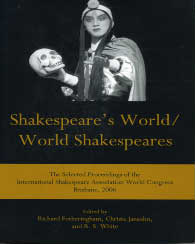 Cover: Shakespeare's World/World Shakespeares: The Selected Proceedings of the International Shakespeare Association World Congress, Brisbane, 2006