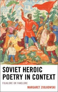 Cover: Soviet Heroic Poetry in Context: Folklore or Fakelore