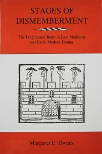 Cover: Stages of Dismemberment: The Fragmented Body in Late Medieval and Early Modern Drama