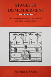 Stages of Dismemberment: The Fragmented Body in Late Medieval and Early Modern Drama