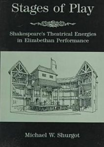 Cover: Stages of Play: Shakespeare's Theatrical Energies in Elizabethan Performance