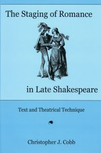 Cover: The Staging of Romance in Late Shakespeare: Text and Theatrical Technique