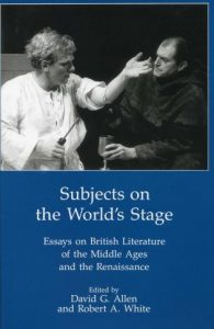 Cover: Subjects on the World's Stage: Essays on British Literature of the Middle Ages and the Renaissance